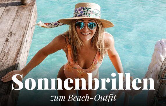 Sonnenbrillen für dein Beach-Outfit